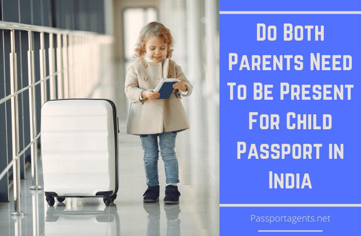 Do Both Parents Need To Be Present For their Child Passport in India
